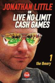 Jonathan Little on Live No-Limit Cash Games: Vol.1 The Theory
