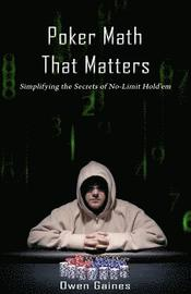 Poker Math That Matters: Simplifying the Secrets of No-Limit Hold'em