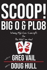 Scoop!: Big O and PLO8: Winning High Low Concepts for the Hold'em Mind